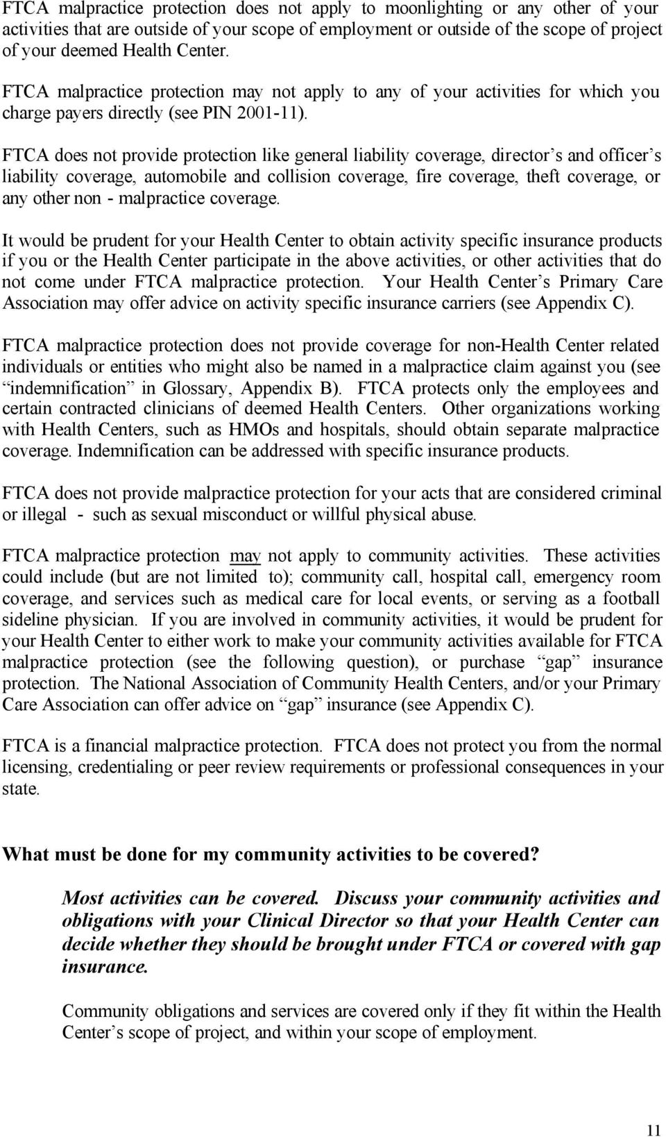FTCA does not provide protection like general liability coverage, director s and officer s liability coverage, automobile and collision coverage, fire coverage, theft coverage, or any other non -