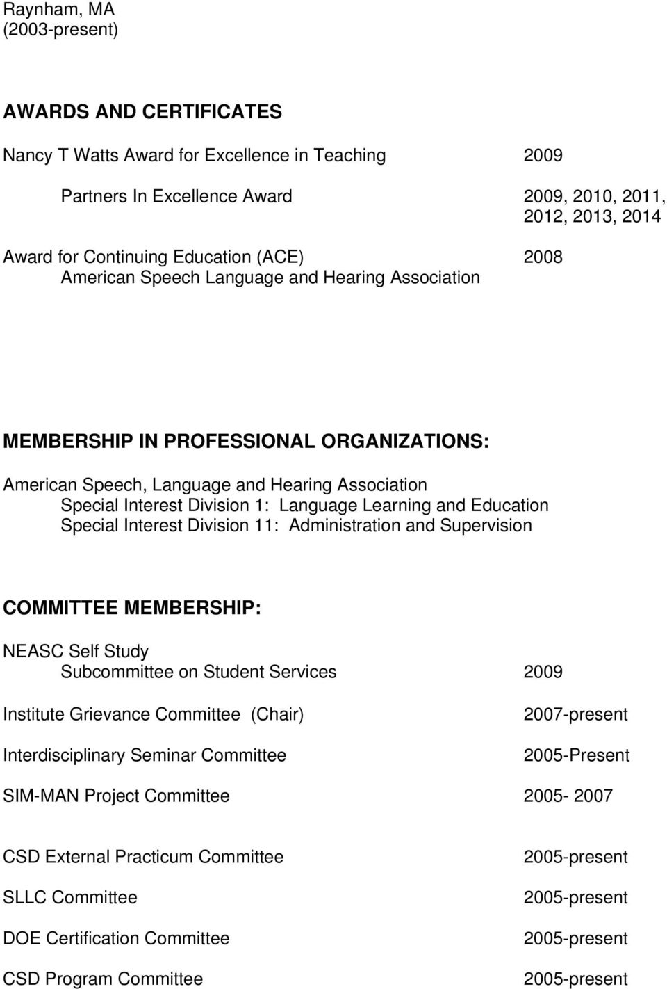 Language Learning and Education Special Interest Division 11: Administration and Supervision COMMITTEE MEMBERSHIP: NEASC Self Study Subcommittee on Student Services 2009 Institute Grievance