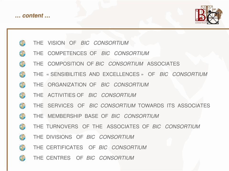 CONSORTIUM THE SERVICES OF BIC CONSORTIUM TOWARDS ITS ASSOCIATES THE MEMBERSHIP BASE OF BIC CONSORTIUM THE TURNOVERS