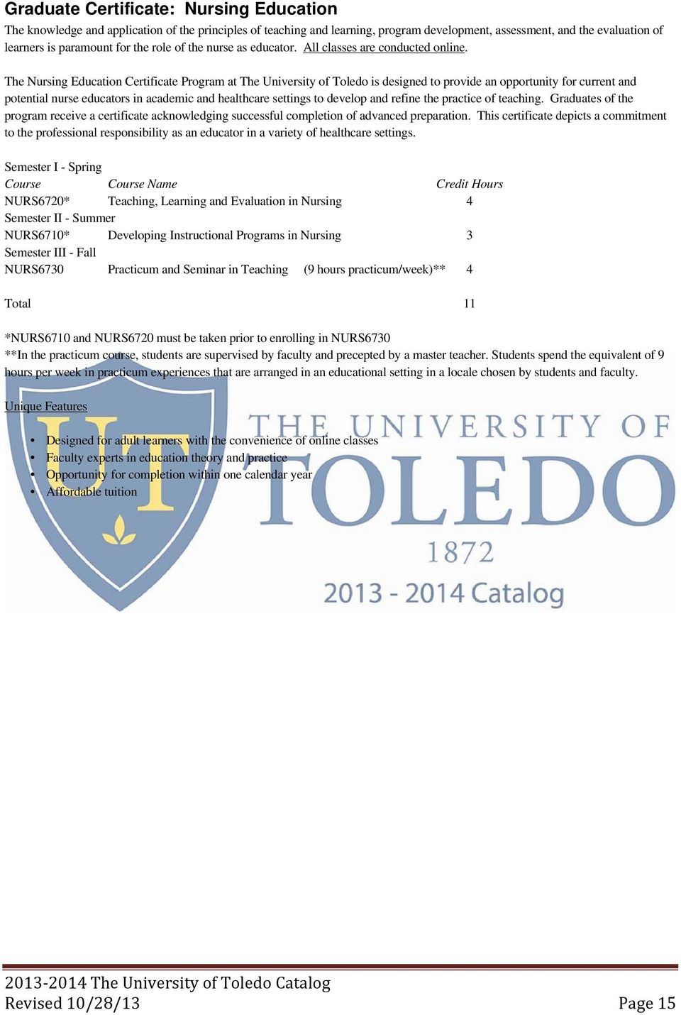 The Nursing Education Certificate Program at The University of Toledo is designed to provide an opportunity for current and potential nurse educators in academic and healthcare settings to develop