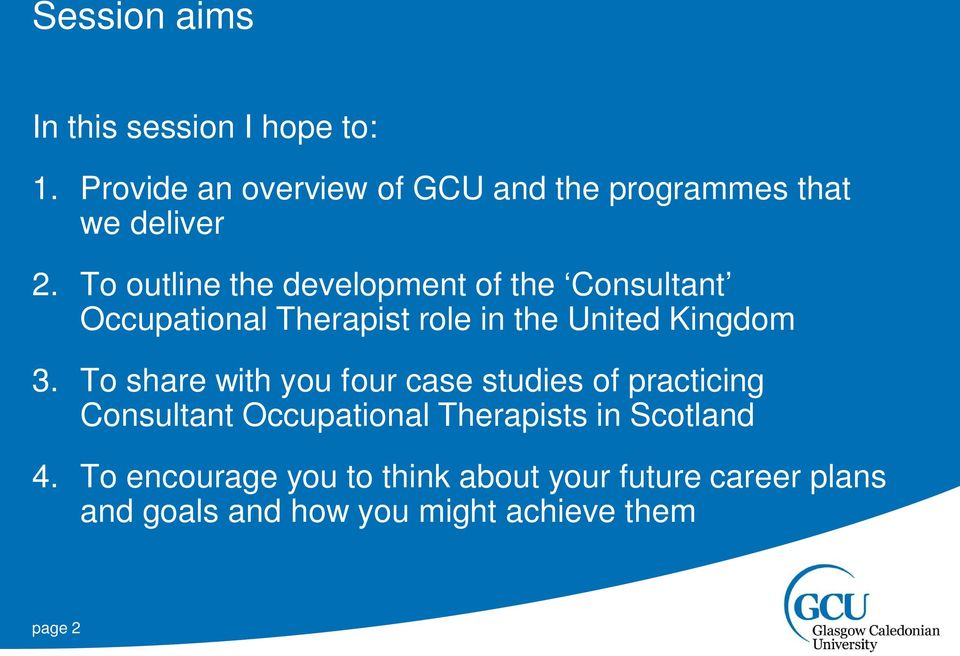 To outline the development of the Consultant Occupational Therapist role in the United Kingdom 3.
