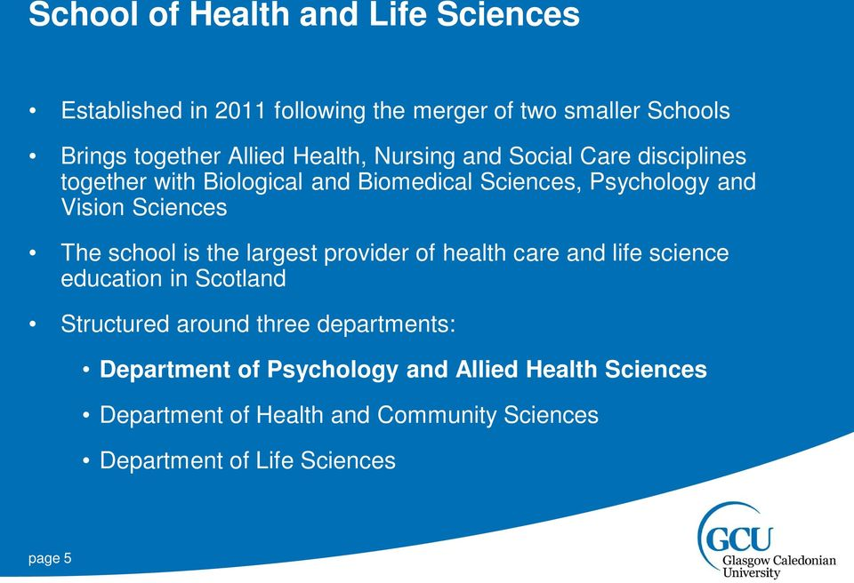The school is the largest provider of health care and life science education in Scotland Structured around three departments: