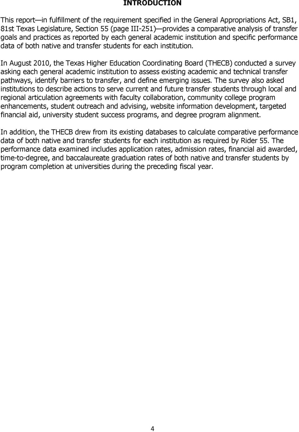 In August 2010, the Texas Higher Education Coordinating Board (THECB) conducted a survey asking each general academic institution to assess existing academic and technical transfer pathways, identify