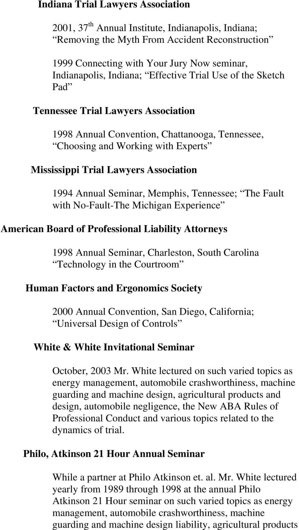 Association 1994 Annual Seminar, Memphis, Tennessee; The Fault with No-Fault-The Michigan Experience American Board of Professional Liability Attorneys 1998 Annual Seminar, Charleston, South Carolina