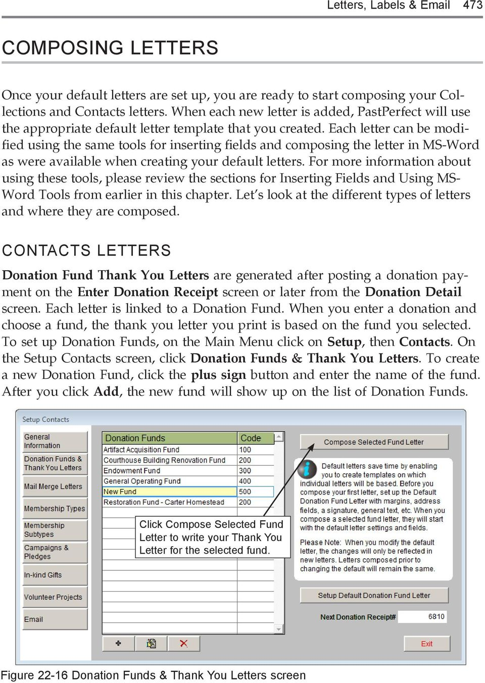 Each letter can be modified using the same tools for inserting fields and composing the letter in MS-Word as were available when creating your default letters.