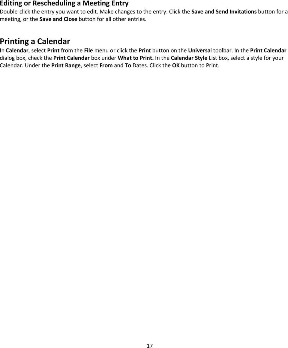 Printing a Calendar In Calendar, select Print from the File menu or click the Print button on the Universal toolbar.