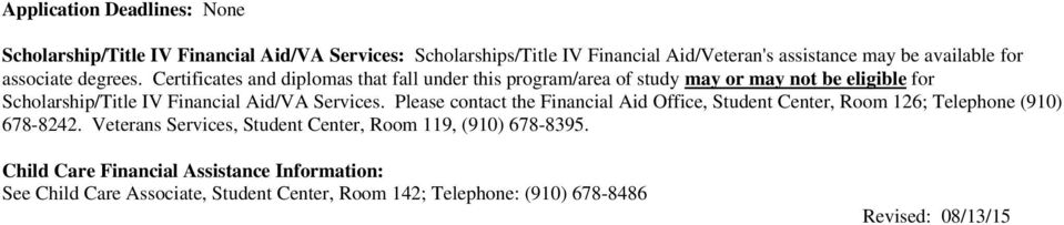 Certificates and diplomas that fall under this program/area of study may may not be eligible f Scholarship/Title IV Financial Aid/VA Services.