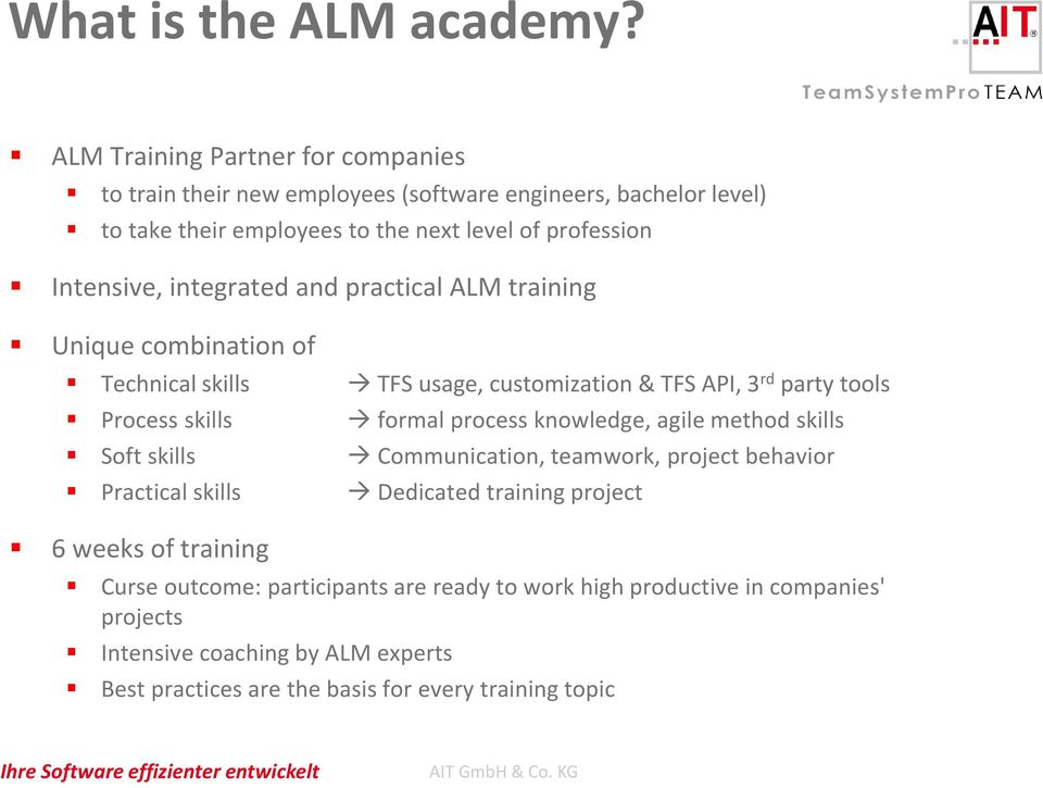 integrated and practical ALM training Unique combination of Technical skills TFS usage, customization & TFS API, 3 rd party tools Process skills formal process