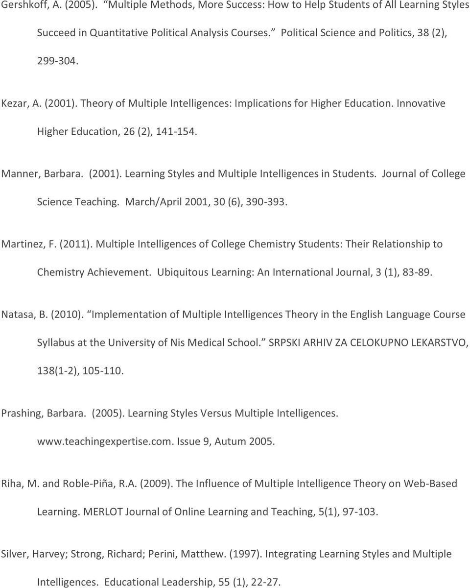 Journal of College Science Teaching. March/April 2001, 30 (6), 390-393. Martinez, F. (2011). Multiple Intelligences of College Chemistry Students: Their Relationship to Chemistry Achievement.