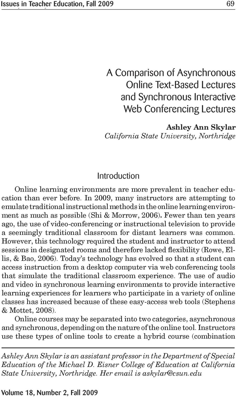 In 2009, many instructors are attempting to emulate traditional instructional methods in the online learning environment as much as possible (Shi & Morrow, 2006).