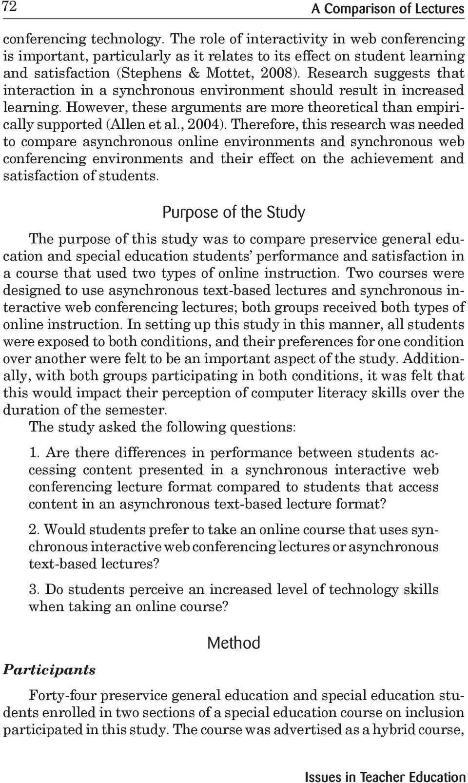 Research suggests that interaction in a synchronous environment should result in increased learning. However, these arguments are more theoretical than empirically supported (Allen et al., 2004).