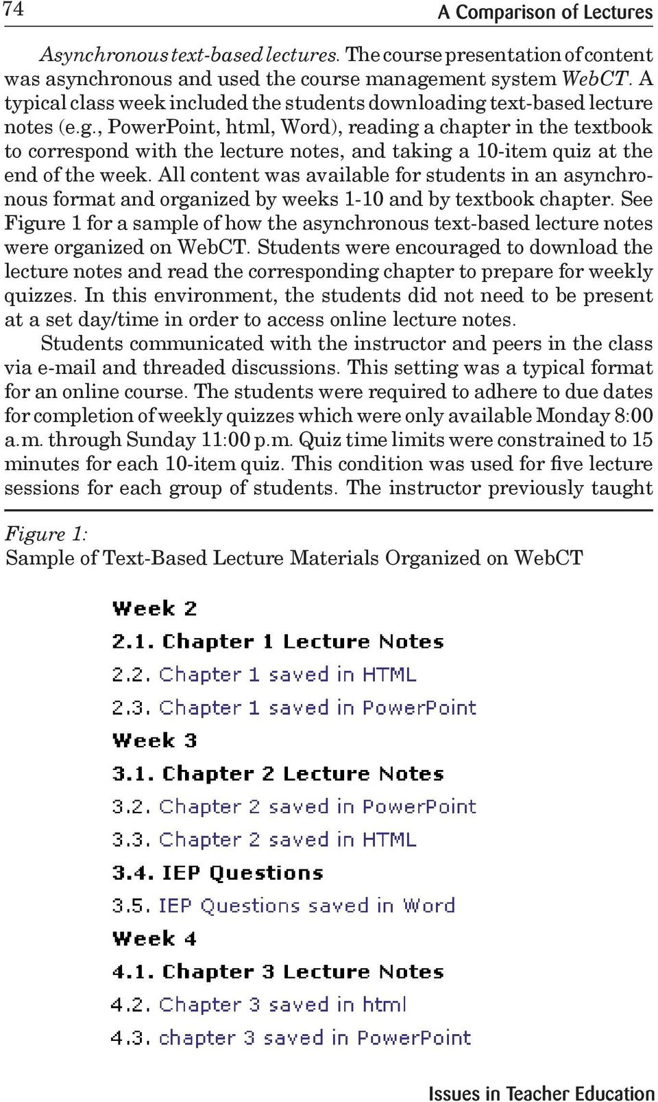 text-based lecture notes (e.g., PowerPoint, html, Word), reading a chapter in the textbook to correspond with the lecture notes, and taking a 10-item quiz at the end of the week.