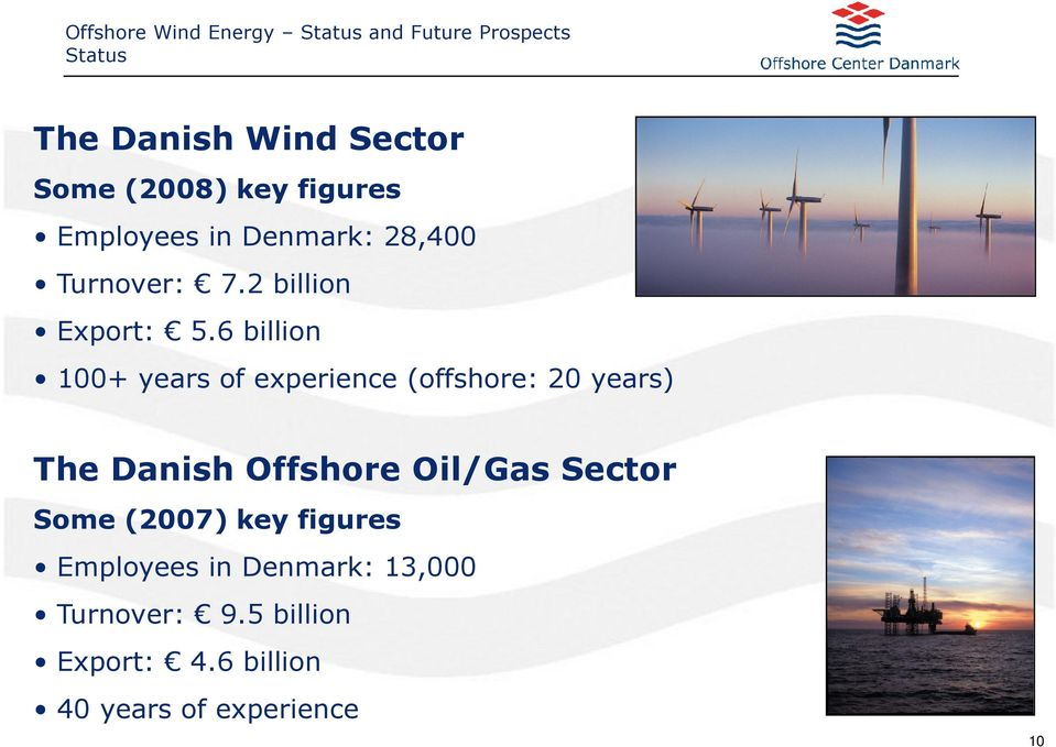 6 billion 100+ years of experience (offshore: 20 years) The Danish Offshore