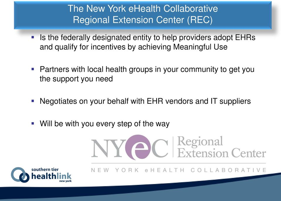 Meaningful Use Partners with local health groups in your community to get you the support