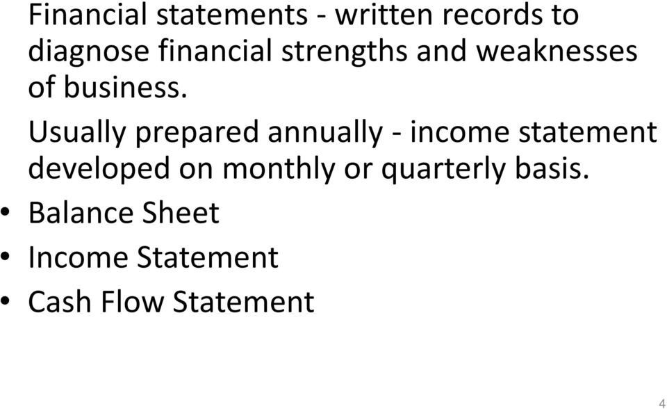Usually prepared annually - income statement developed on