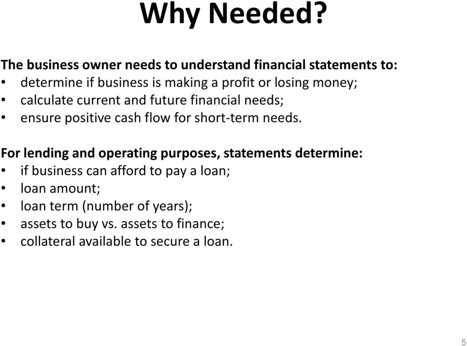 losing money; calculate current and future financial needs; ensure positive cash flow for short-term needs.