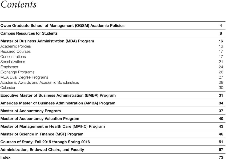 Business Administration (EMBA) Program 31 Americas Master of Business Administration (AMBA) Program 34 Master of Accountancy Program 37 Master of Accountancy Valuation Program 40 Master of