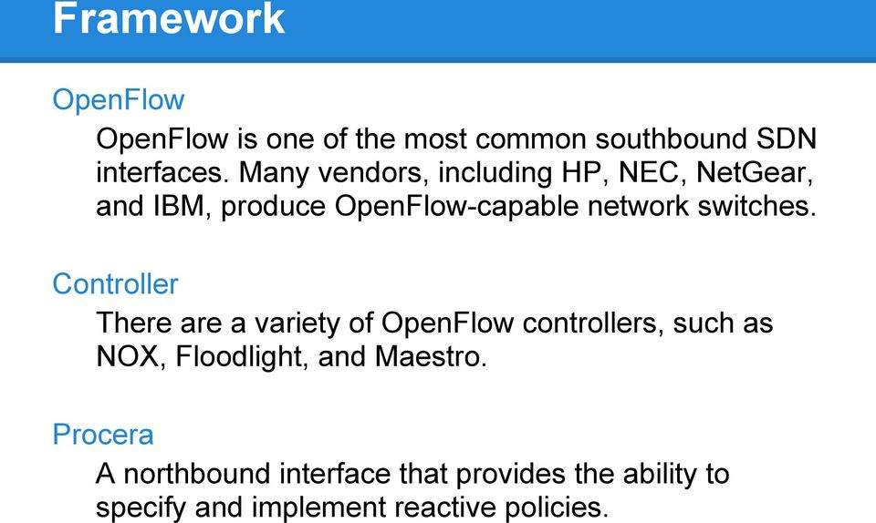 Controller There are a variety of OpenFlow controllers, such as NOX, Floodlight, and Maestro.