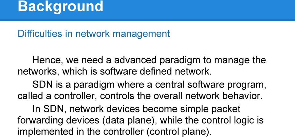 SDN is a paradigm where a central software program, called a controller, controls the overall