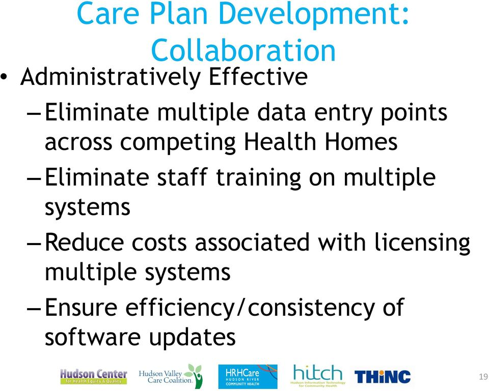 Eliminate staff training on multiple systems Reduce costs associated