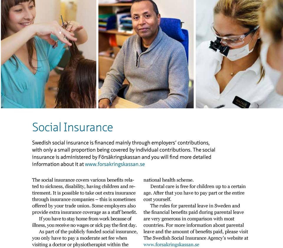 se The social insurance covers various benefits related to sickness, disability, having children and retirement.