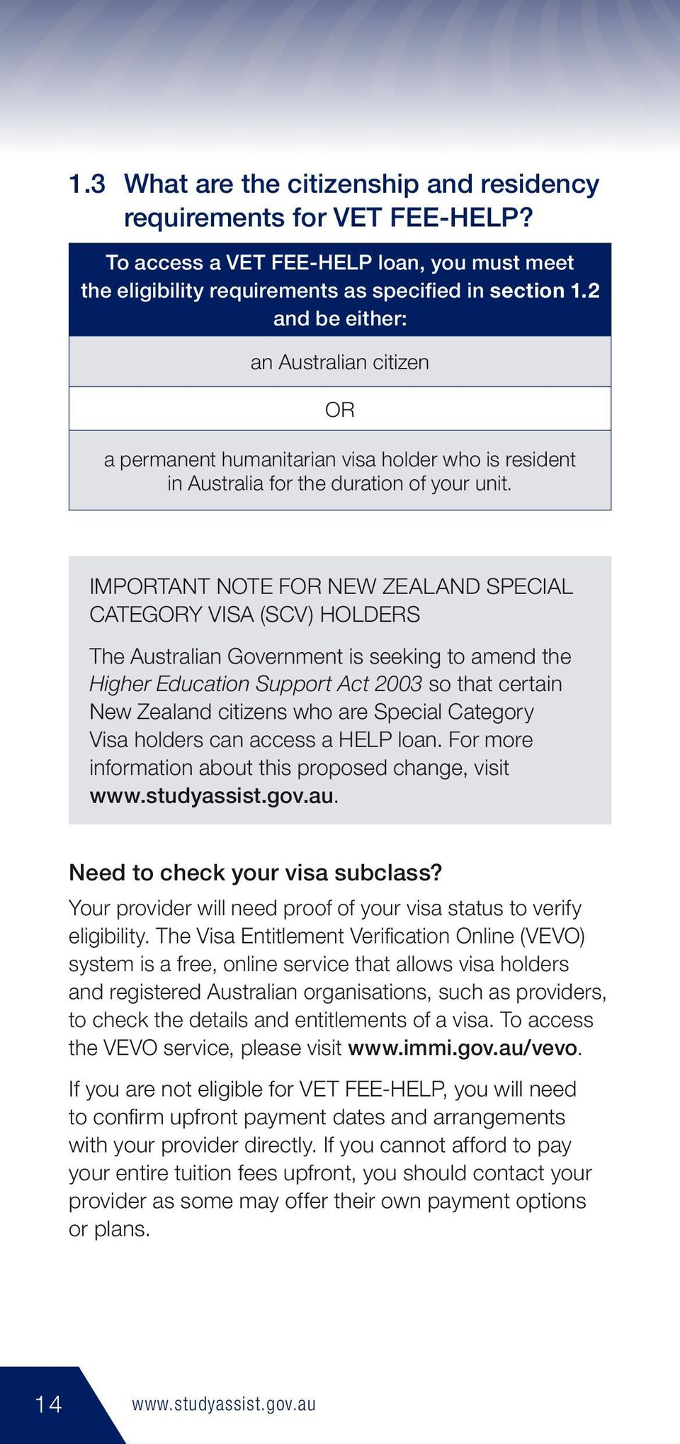 IMPORTANT NOTE FOR NEW ZEALAND SPECIAL CATEGORY VISA (SCV) HOLDERS The Australian Government is seeking to amend the Higher Education Support Act 2003 so that certain New Zealand citizens who are