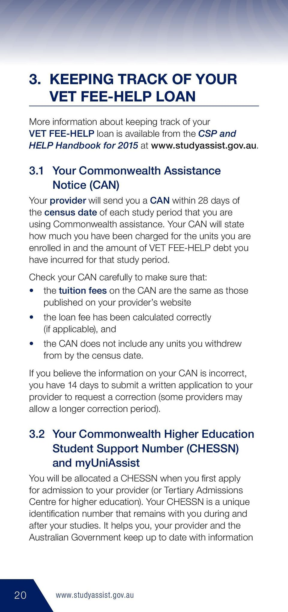 Your CAN will state how much you have been charged for the units you are enrolled in and the amount of VET FEE-HELP debt you have incurred for that study period.