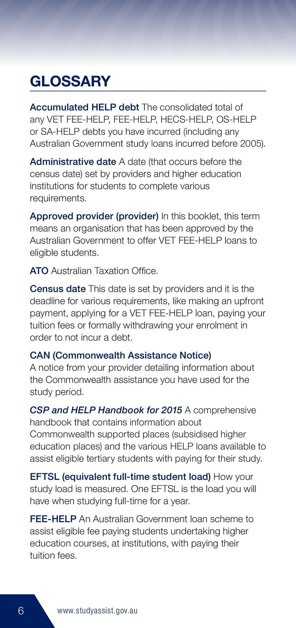 Approved provider (provider) In this booklet, this term means an organisation that has been approved by the Australian Government to offer VET FEE-HELP loans to eligible students.