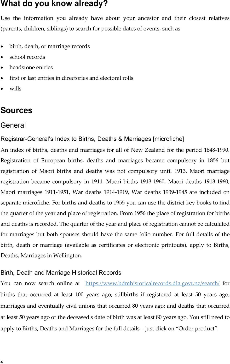 school records headstone entries first or last entries in directories and electoral rolls wills Sources General Registrar-General s Index to Births, Deaths & Marriages [microfiche] An index of