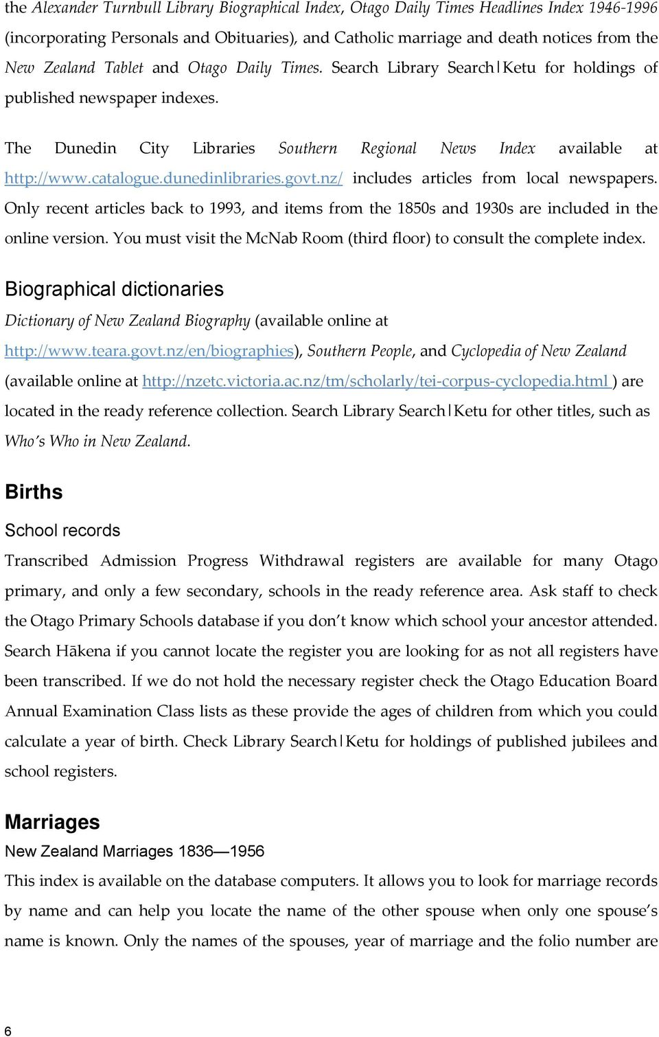 dunedinlibraries.govt.nz/ includes articles from local newspapers. Only recent articles back to 1993, and items from the 1850s and 1930s are included in the online version.