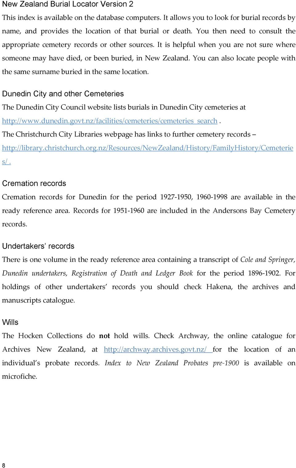 You can also locate people with the same surname buried in the same location. Dunedin City and other Cemeteries The Dunedin City Council website lists burials in Dunedin City cemeteries at http://www.