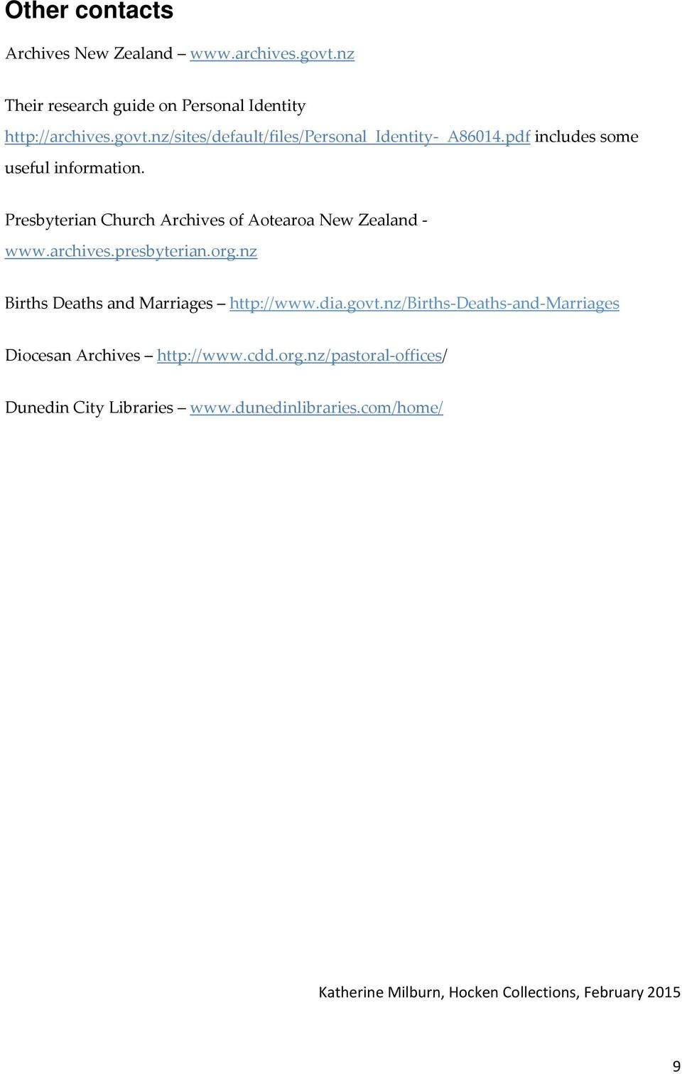 nz Births Deaths and Marriages http://www.dia.govt.nz/births Deaths and Marriages Diocesan Archives http://www.cdd.org.