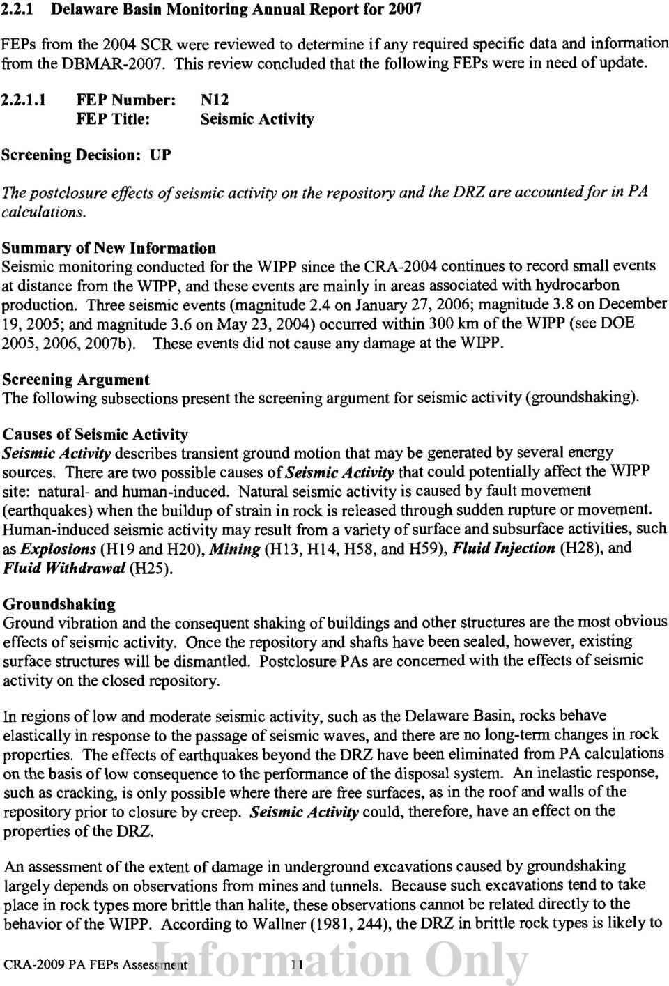 1 FEP Number: N12 FEP Title: Seismic Activity Screening Decision: UP The postc/osure effects of seismic activity on the repository and the DRZ are accounted for in PA calculations.
