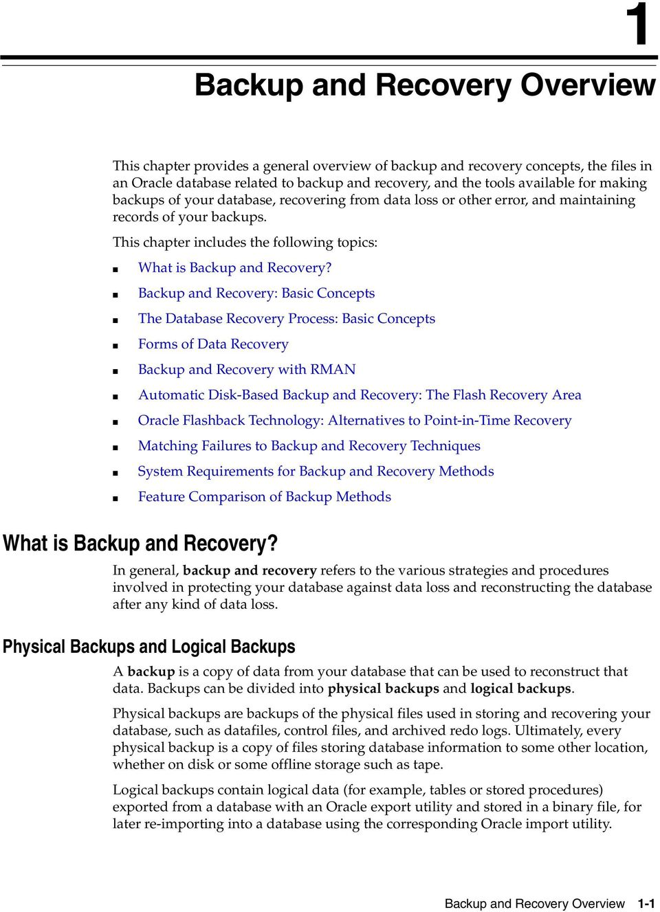 Backup and Recovery: Basic Concepts The Database Recovery Process: Basic Concepts Forms of Data Recovery Backup and Recovery with RMAN Automatic Disk-Based Backup and Recovery: The Flash Recovery