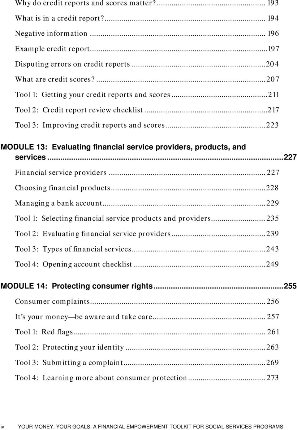 ..223 MODULE 13: Evaluating financial service providers, products, and services...227 Financial service providers... 227 Choosing financial products...228 Managing a bank account.