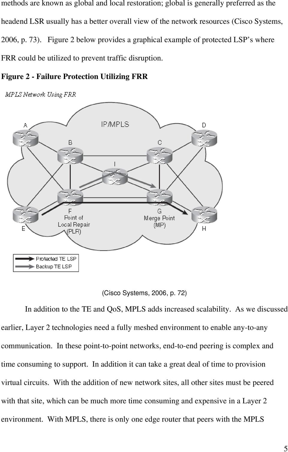 72) In addition to the TE and QoS, MPLS adds increased scalability. As we discussed earlier, Layer 2 technologies need a fully meshed environment to enable any-to-any communication.