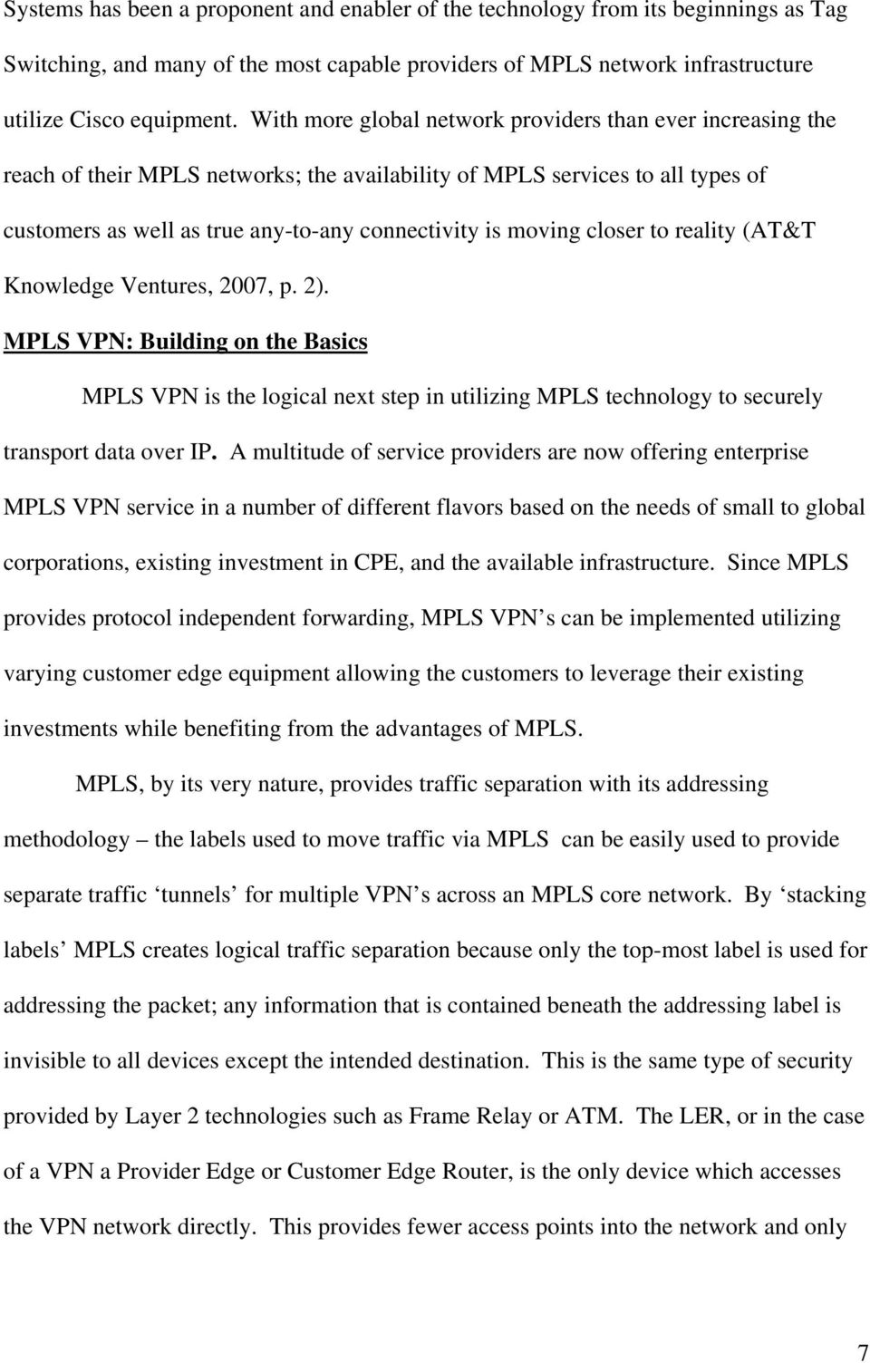 closer to reality (AT&T Knowledge Ventures, 2007, p. 2). MPLS VPN: Building on the Basics MPLS VPN is the logical next step in utilizing MPLS technology to securely transport data over IP.