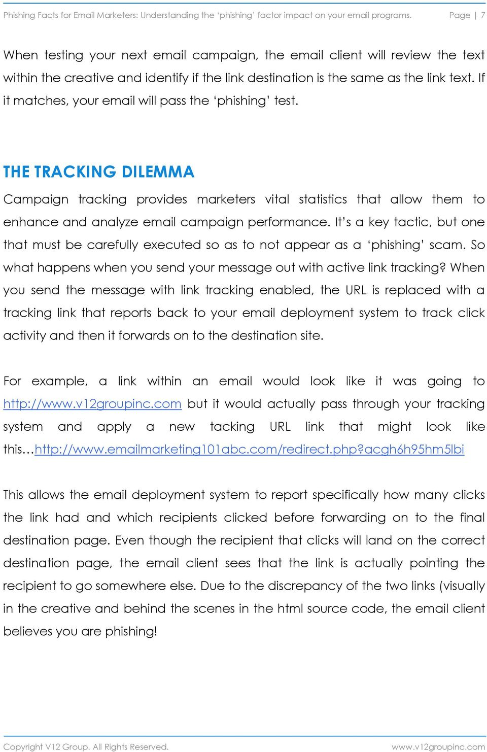 If it matches, your email will pass the phishing test. THE TRACKING DILEMMA Campaign tracking provides marketers vital statistics that allow them to enhance and analyze email campaign performance.