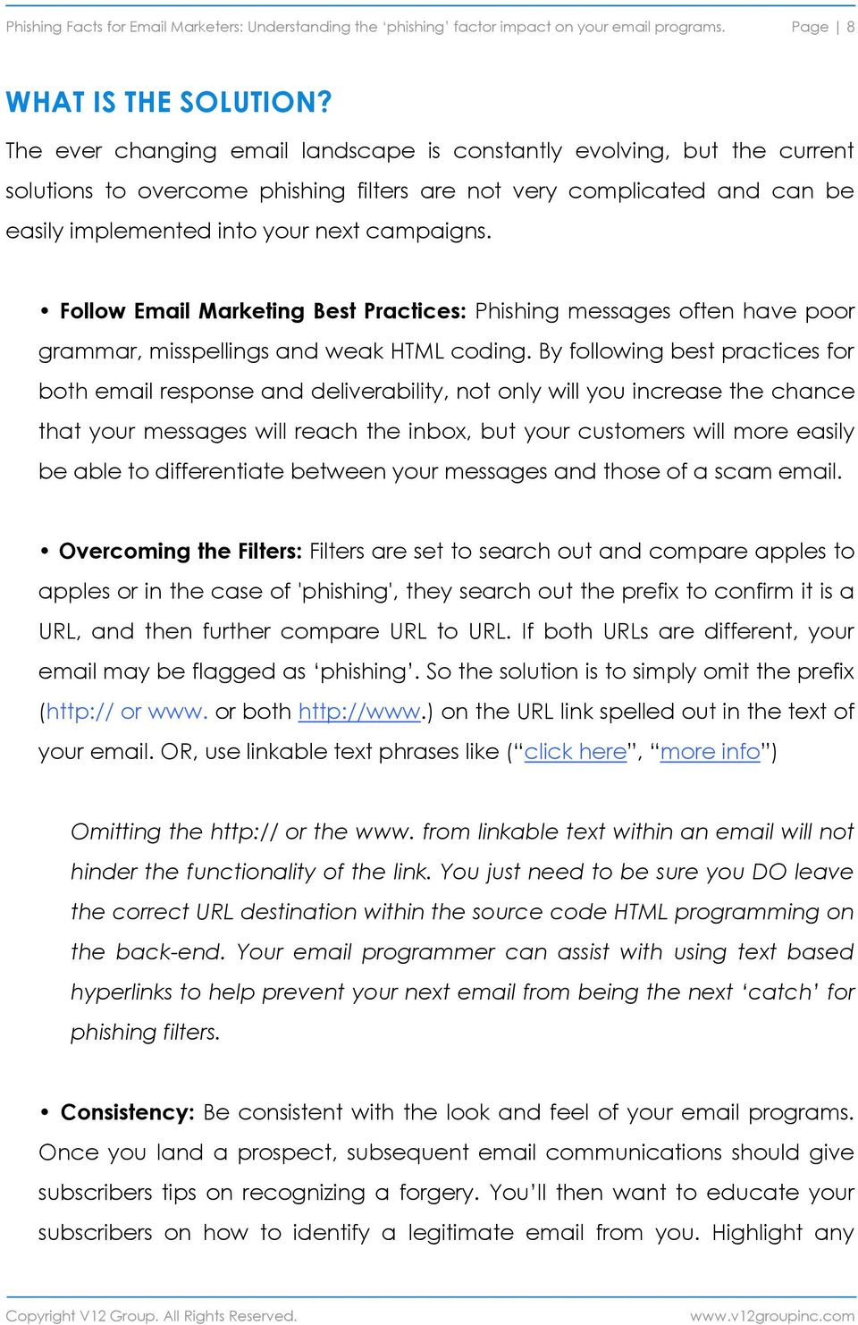 Follow Email Marketing Best Practices: Phishing messages often have poor grammar, misspellings and weak HTML coding.
