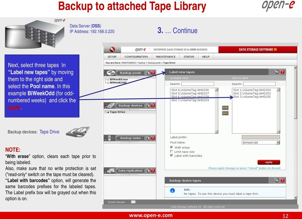 Backup devices: Tape Drive NOTE: With erase option, clears each tape prior to being labeled.