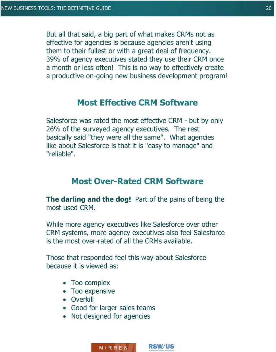 "Most Effective CRM Software Salesforce was rated the most effective CRM - but by only 26% of the surveyed agency executives. The rest basically said ""they were all the same""."