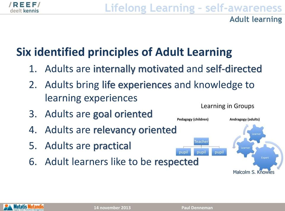 Adults bring life experiences and knowledge to learning experiences 3.