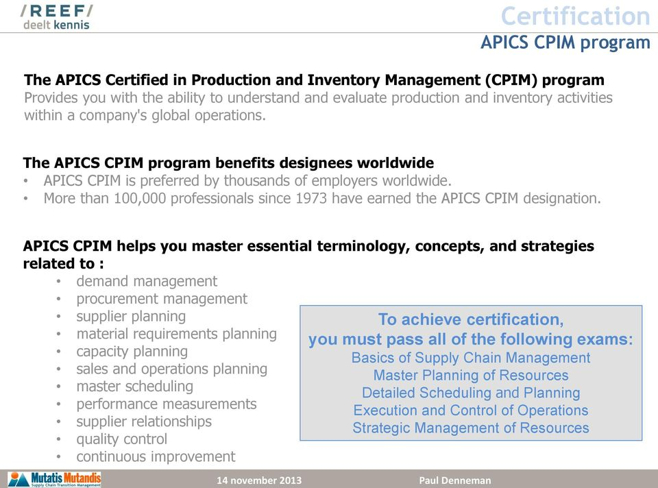 More than 100,000 professionals since 1973 have earned the APICS CPIM designation.