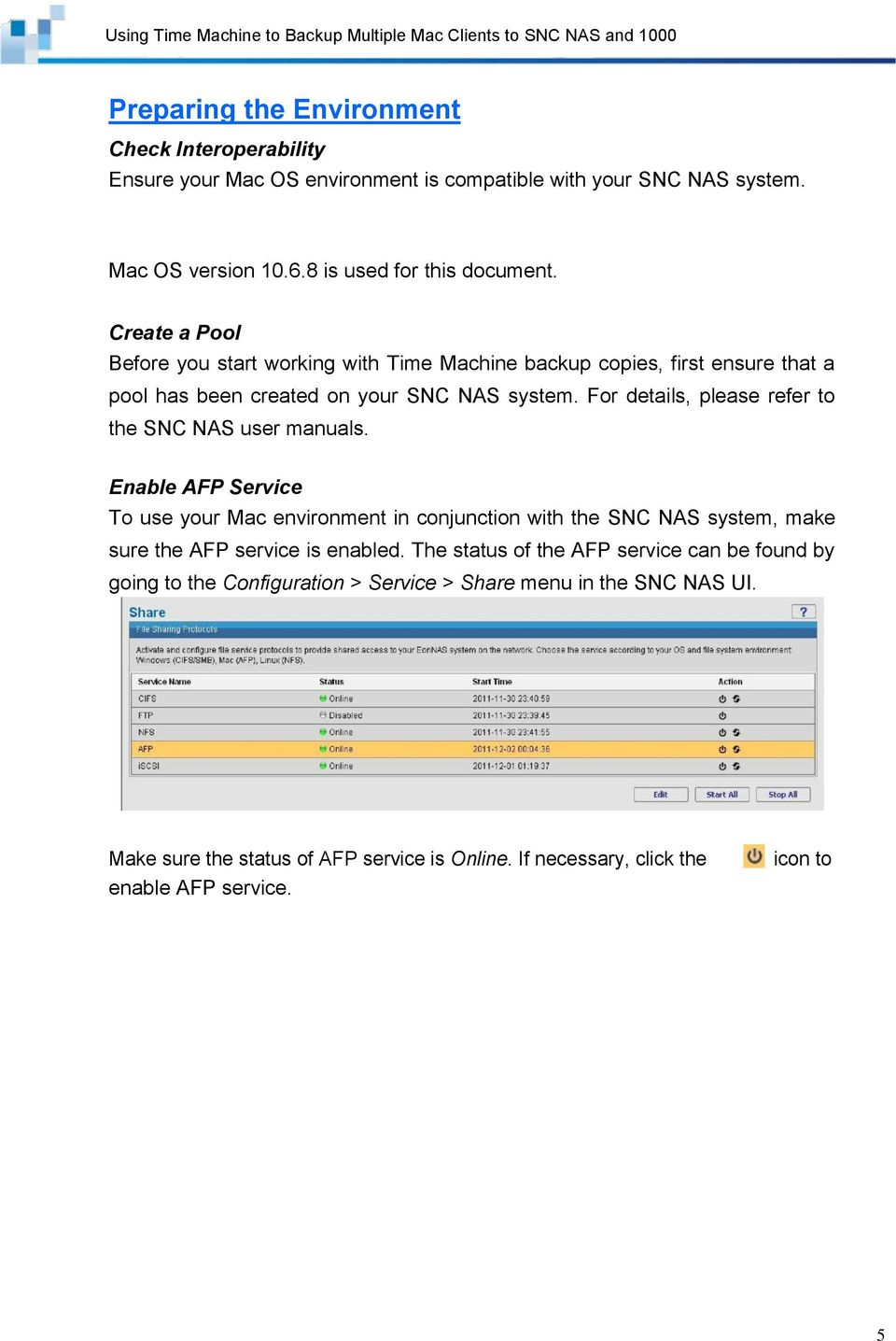 For details, please refer to the SNC NAS user manuals.
