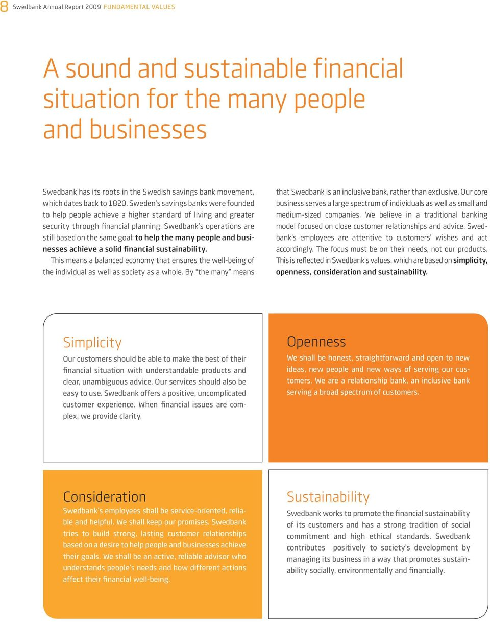 Swedbank s operations are still based on the same goal: to help the many people and businesses achieve a solid financial sustainability.