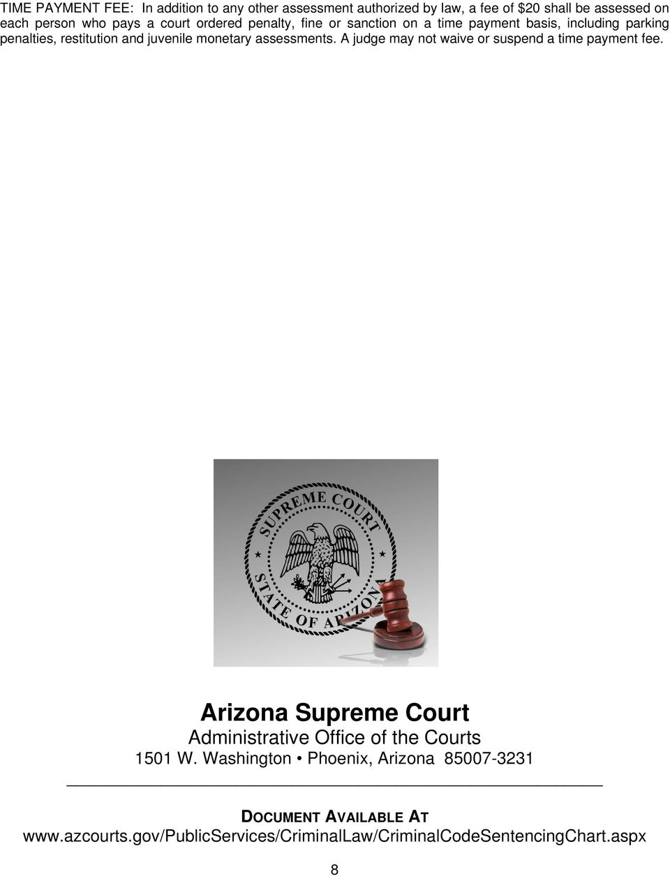 assessments. A judge may not waive or suspend a time payment fee. Arizona Supreme Court Administrative Office of the Courts 1501 W.