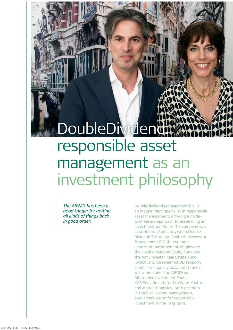V. merged with ActivInvestor Management B.V. Its two most important investment strategies are the DoubleDividend Equity Fund and the ActivInvestor Real Estate Fund (which is to be renamed DD Property Fund).