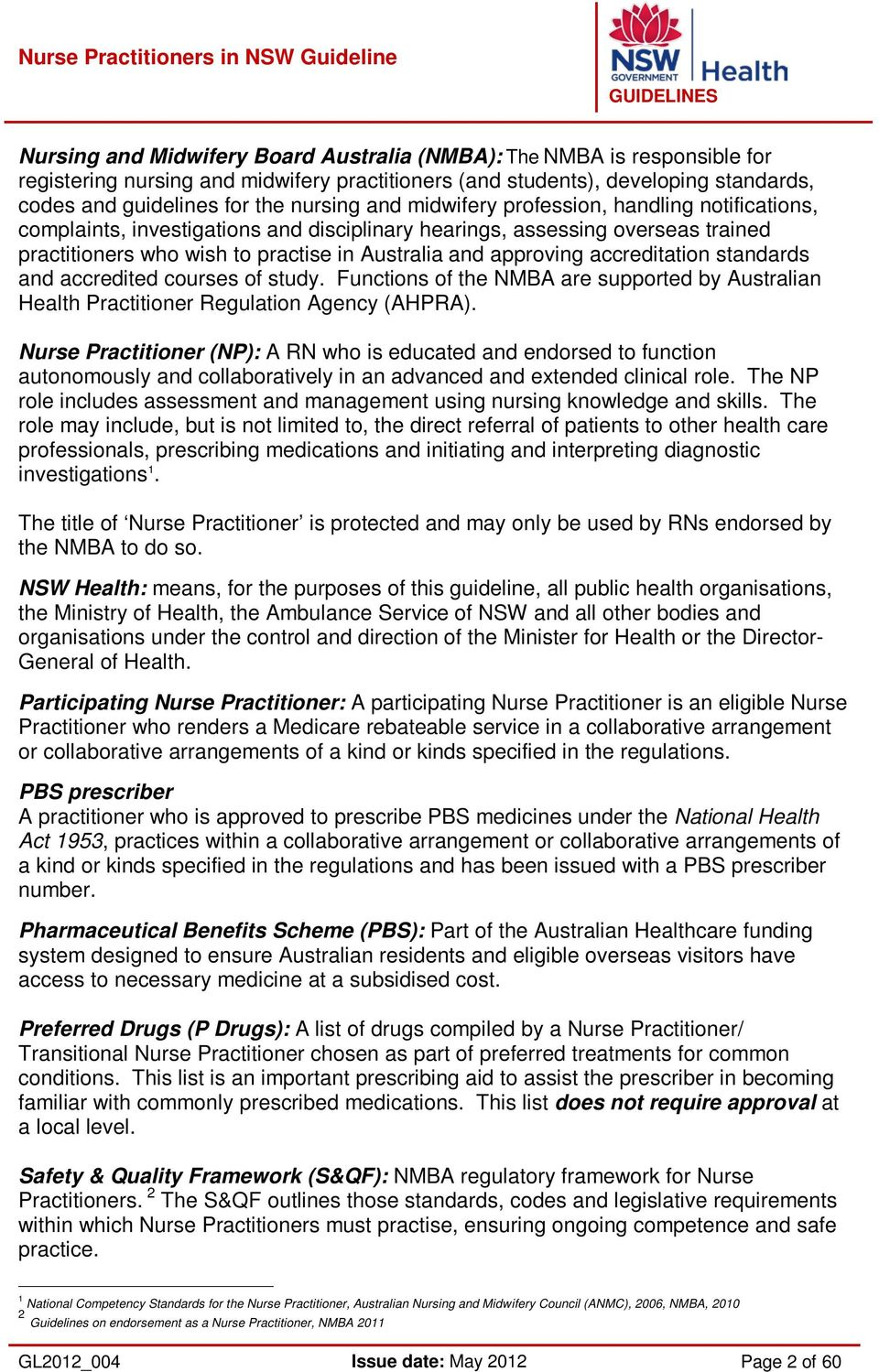 accreditation standards and accredited courses of study. Functions of the NMBA are supported by Australian Health Practitioner Regulation Agency (AHPRA).
