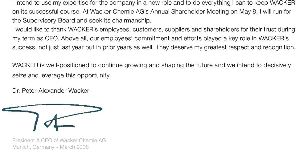 I would like to thank WACKER s employees, customers, suppliers and shareholders for their trust during my term as CEO.