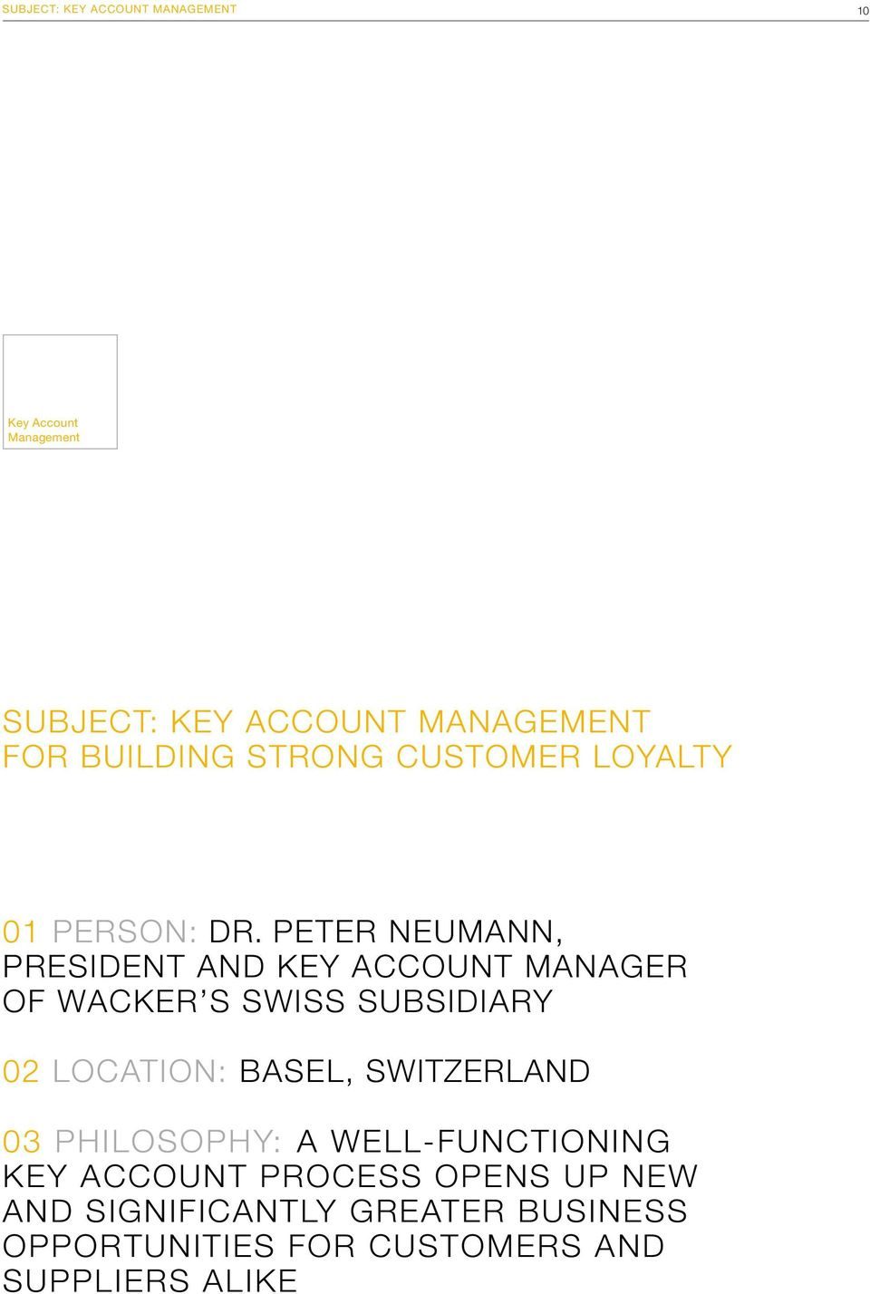 Peter Neumann, president and key account manager of WACKER s Swiss subsidiary 02 Location: Basel,